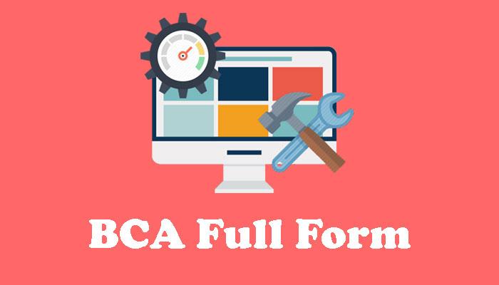 BCA का फुल फॉर्म क्या होता है ? What is the Full Form of BCA ?