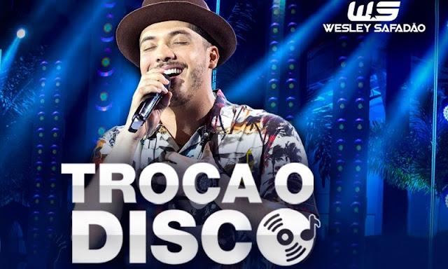 Wesley Safadão - Troca o Disco