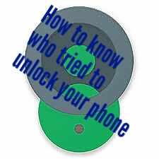 How to know who tried to unlock your phone