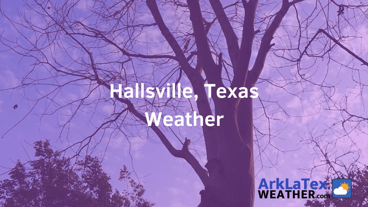 Hallsville, Texas, Weather Forecast, Harrison County, Hallsville weather, HallsvilleNews.com, ArkLaTexWeather.com