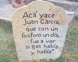 Acá yace Juan García, que con un fósforo un día, fue a ver si gas había, y había