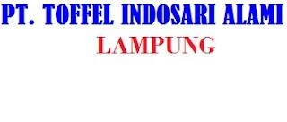 Loker Lampung Terbaru di PT. Toffel Indosari Alami September 2016