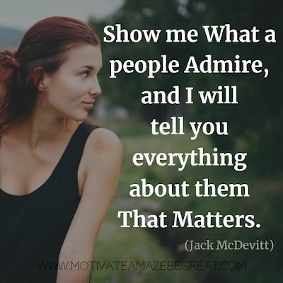 "30 Aesthetic Quotes And Beautiful Sayings With Deep Meaning: ""Show me what a people admire, and I will tell you everything about them that matters."" - Jack McDevitt"