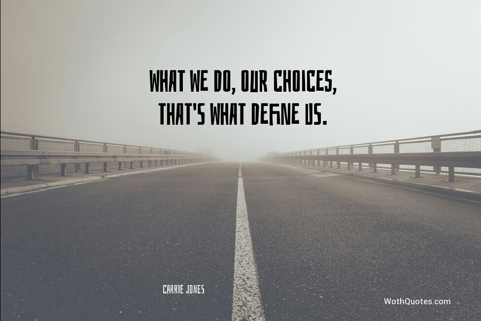 Choices Quotes Motivational Quotes About Choices WOTHQUOTES Custom Choices Quotes