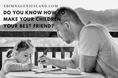 How To Make Your Children Your Best Friend