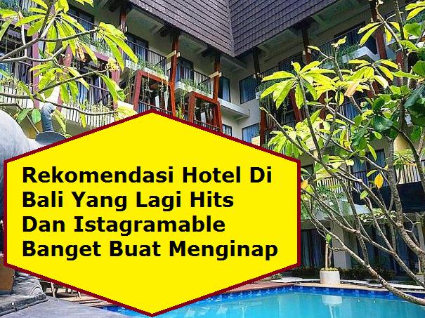 Rekomendasi Hotel Di Bali Yang Lagi Hits Dan Istagramable Banget Buat Menginap