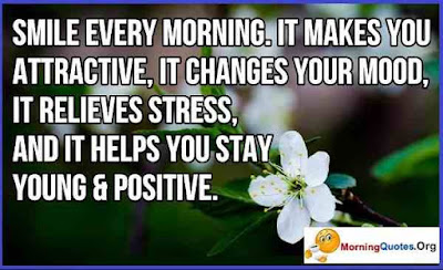 Good Morning Quotes For Best Friend: smile every morning, it makes you attractive, it changes your mood, it relives stress,