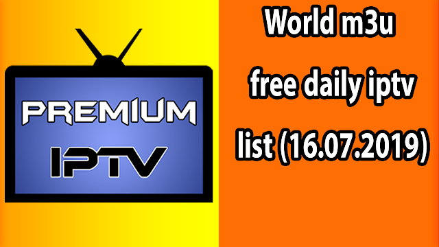 World m3u free daily iptv list (16.07.2019)