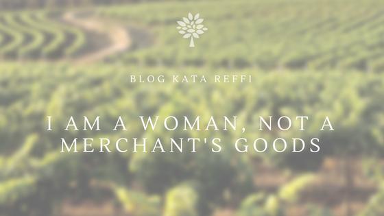 I am A Woman, Not A Merchant's Goods