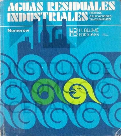 Aguas residuales industriales: Teorías, aplicaciones y tratamiento – Nelson Leonard Nemerow
