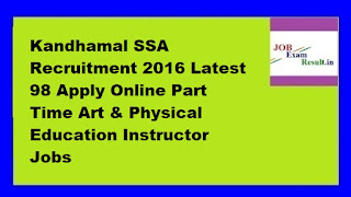 Kandhamal SSA Recruitment 2016 Latest 98 Apply Online Part Time Art & Physical Education Instructor Jobs