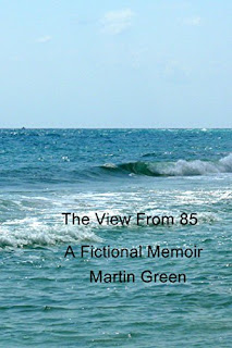 The View From 85 - Fictional Memoir by Martin Green