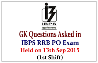 List of GK Questions Asked in IBPS RRB PO (Officer Scale-I) Exam Held on 13th Sep 2015 (1st Shift)