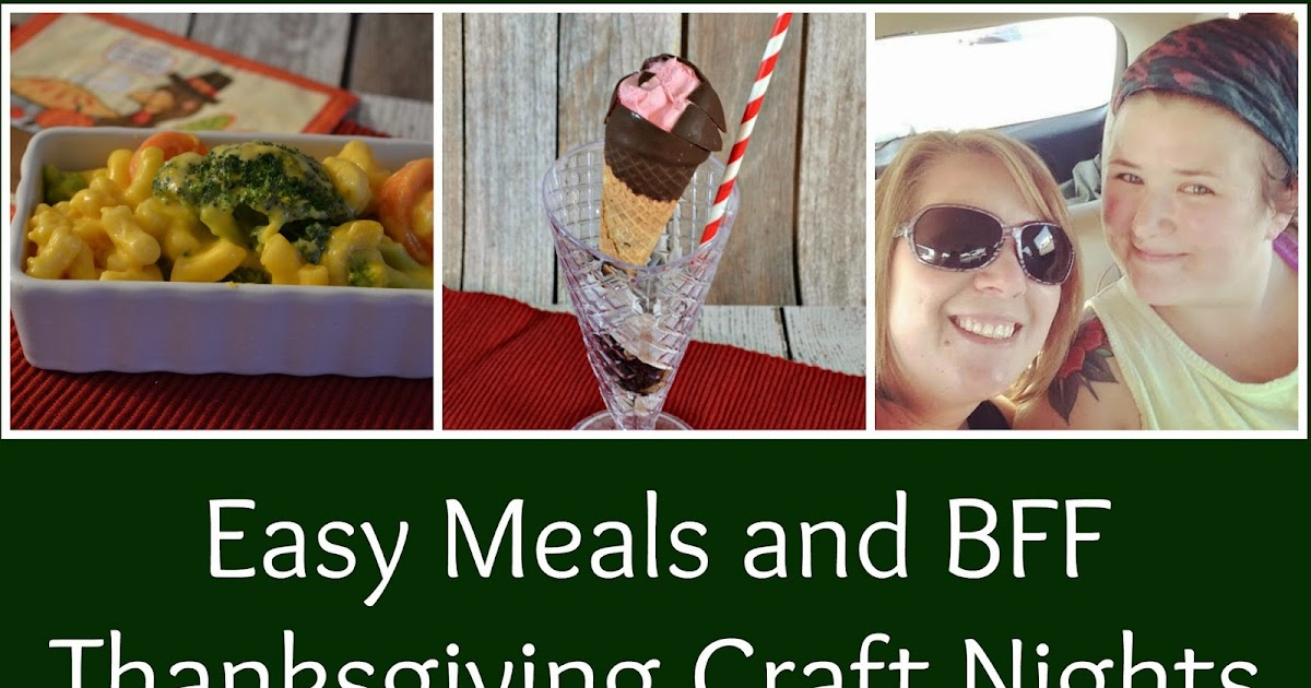 Easy Meals And Bff Thanksgiving Craft Nights Building Our