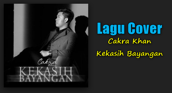 Cakra Khan, Lagu Cover, Akustik, 2018,Download Lagu Cover Kekasih Bayangan Mp3 Single Terbaru Cakra Khan Paling Hits