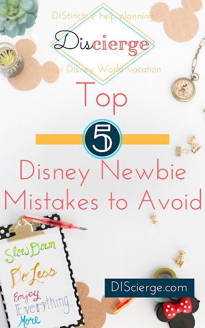 Don't make these 5, easy to avoid, newbie mistakes! | DIScierge | DIStinctive Disney World vacation planning help