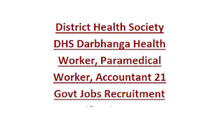District Health Society DHS Darbhanga Health Worker, Paramedical Worker, Accountant 21 Govt Jobs Recruitment Notification 2018
