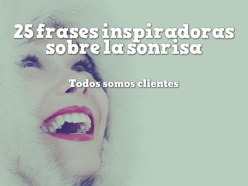 Todos Somos Clientes 25 Frases Inspiradoras Sobre La Sonrisa