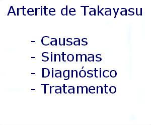 Arterite de Takayasu causas sintomas diagnóstico tratamento prevenção riscos complicações