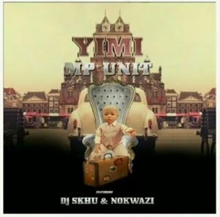 MP Unit Feat. Nokwazi & DJ Skhu – Yimi