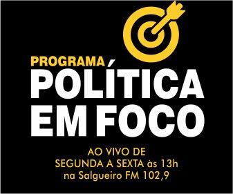 PROGRAMA POLÍTICA EM FOCO (SALGUEIRO-PE)