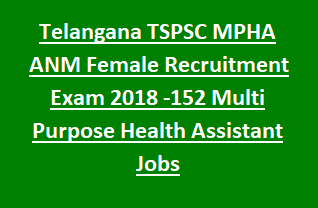 Telangana TSPSC MPHA ANM Female Recruitment Exam 2018 Notification -152 Multi Purpose Health Assistant Govt Jobs Online