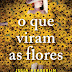 "Bertrand Editora | ""O Que Viram as Flores"" de Julia Heaberlin"