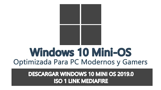 DESCARGAR WINDOWS 10 MINIOS 2019.0 ISO MEDIAFIRE 1 LINK