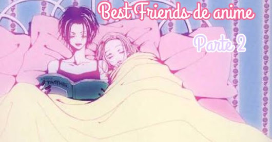 Especial dia do amigo: Best friends de anime (parte 2)