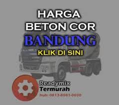 HARGA BETON COR BANDUNG, HARGA READY MIX BANDUNG, HARGA BETON COR READY MIX BANDUNG