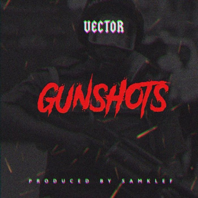 [Music] Vector – Gun Shots (Prod. by Samklef)