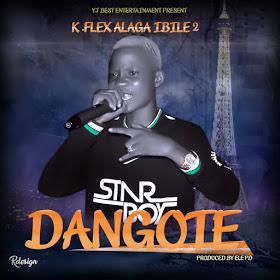 [Music] KFlex Alaga Ibile2 - Dangote (Prod by Ele PD)