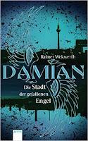 https://www.amazon.de/Damian-Die-Stadt-gefallenen-Engel/dp/3401504630/ref=sr_1_1?ie=UTF8&qid=1486720732&sr=8-1&keywords=damian+stadt+der+gefallenen+engel