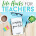 3 Essential Life Hacks for Teachers