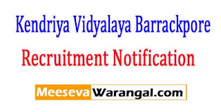 Kendriya Vidyalaya Barrackpore Recruitment Notification 2017