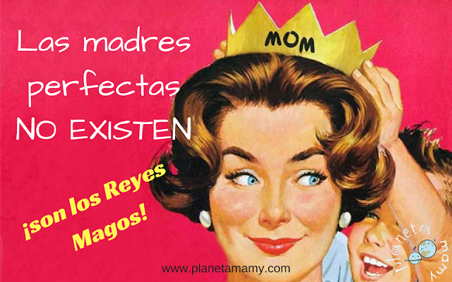 Las madres perfectas no existen, ¡son los Reyes Magos!