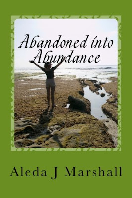 Abandoned Into Abundance - a Christian book about abandonment by Aleda J Marshall.