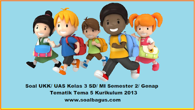 download soal latihan ukk/ uas kls 3 sd/ mi / sdit tematik tema 5 kurikulum 2013 terbaru edisi revisi www soalbagus com