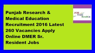 Punjab Research & Medical Education Recruitment 2016 Latest 260 Vacancies Apply Online DMER Sr. Resident Jobs