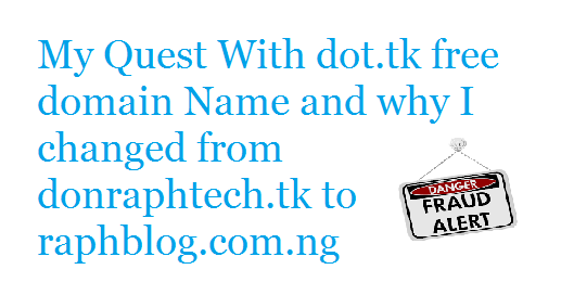 Warning! My Quest With dot.tk free domain Name and why I changed from donraphtech.tk to raphblog.com.ng