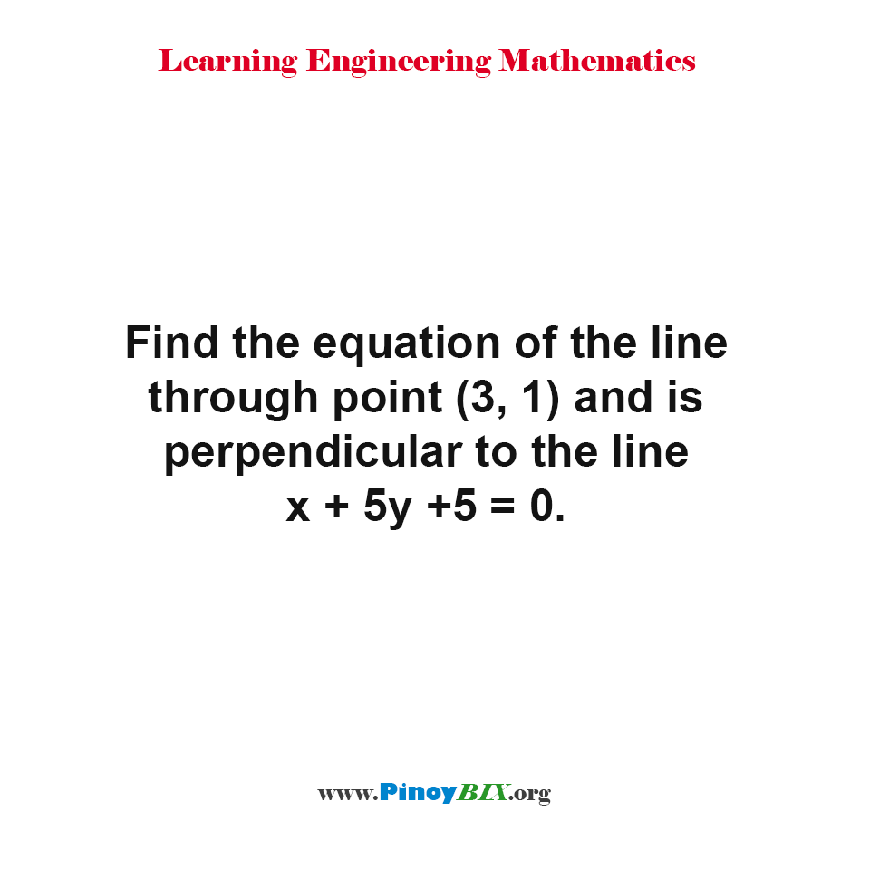 Find the equation of the line through point (3, 1) and is perpendicular to the line x + 5y +5 = 0.
