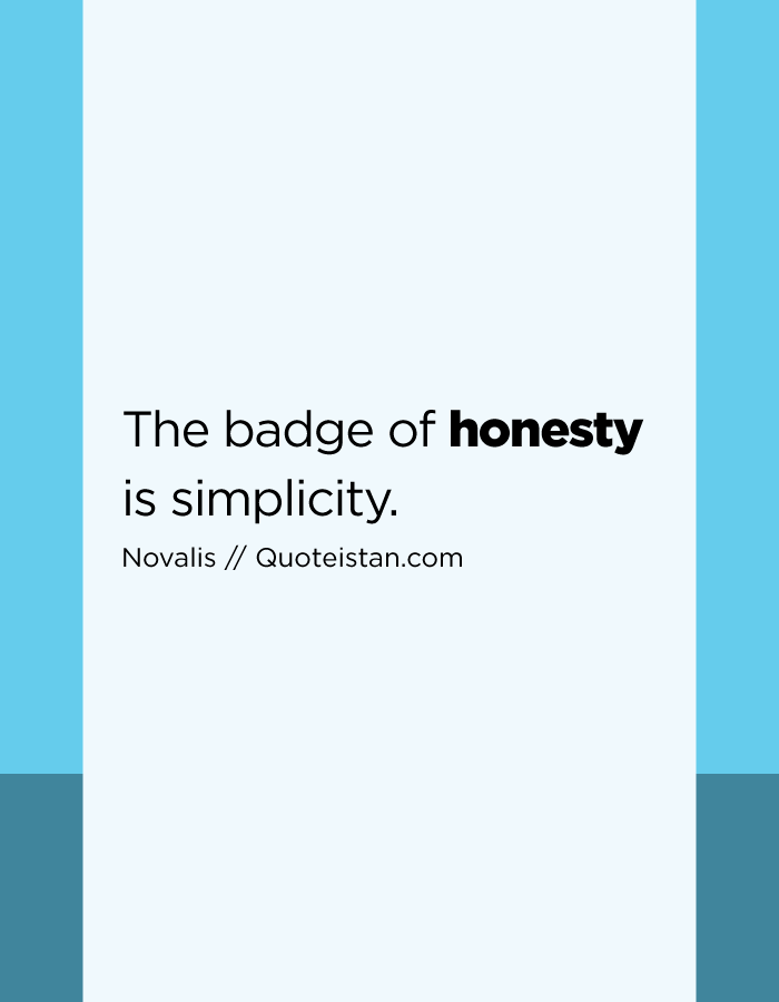 The badge of honesty is simplicity.