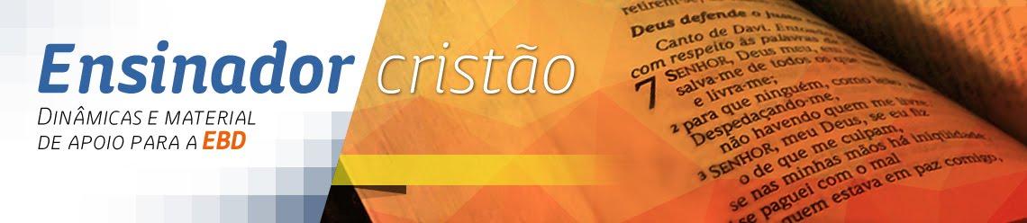 Ensinador Cristão - Dinâmicas e Materiais de Apoio para a EBD
