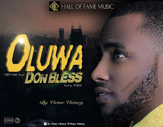 MUSIC: Victor Victory - Oluwa Don Bless