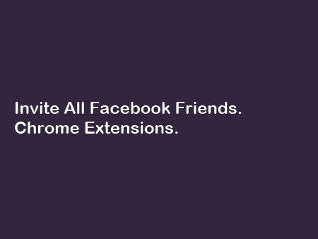 Invite all Facebook Friends Chrome Extensions