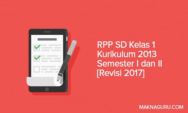 RPP SD Kelas 1 Kurikulum 2013 Semester I dan II [Revisi 2017]