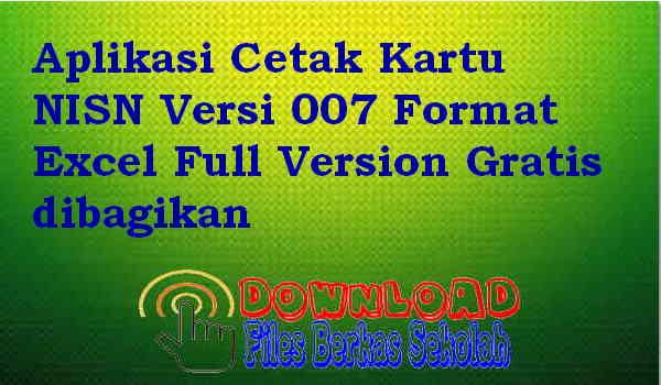 Aplikasi Cetak Kartu NISN Versi 007 Format Excel Full Version Gratis dibagikan