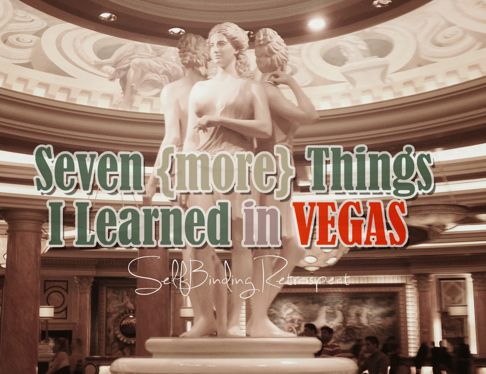Seven Things I Learned In Vegas - SelfBinding Retrospect by Alanna Rusnak