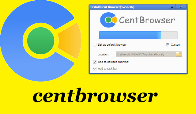 cent browser أسرع وأخف متصفح مع ميزة التحميل من اليوتيب دون برامج