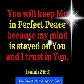 God is keeping me in perfect peace because my mind is fixed on Him and because I trust in Him. (Adapted Isaiah 26:3)